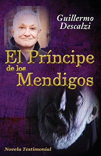 El Principe de los Mendigos: Novela Testimonial  [Descalzi, Guillermo] (Tapa Blanda)