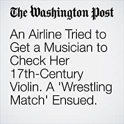 An Airline Tried to Get a Musician to Check Her 17th-Century Violin. A 'Wrestling Match' Ensued.