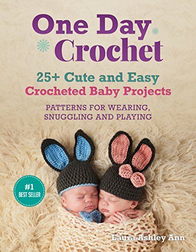 (ONE DAY CROCHET: 25 + Easy and Cute Baby Crocheted Projects,Patterns for Wearing,Snuggling and Playing(One day Crochet Project for beginners) (Liveloveandcrochet Book 3))