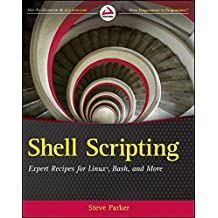 Shell Scripting: Expert Recipes for Linux, Bash and more by Steve Parker (2011-08-30)