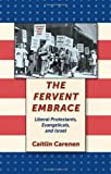 The Fervent Embrace: Liberal Protestants, Evangelicals, and Israel, Caitlin Carenen, 0814741045