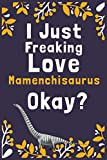 "I Just Freaking Love Mamenchisaurus Okay?: (Diary, Notebook) (Journals) or Personal Use for Men, Women and Kids Cute Gift For Mamenchisaurus Lovers. 6"" x 9"" (15.24 x 22.86 cm) - 120 Pages"