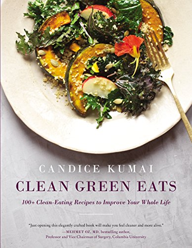 Clean Green Eats: 100+ Clean-Eating Recipes to Improve Your Whole Life by Candice Kumai