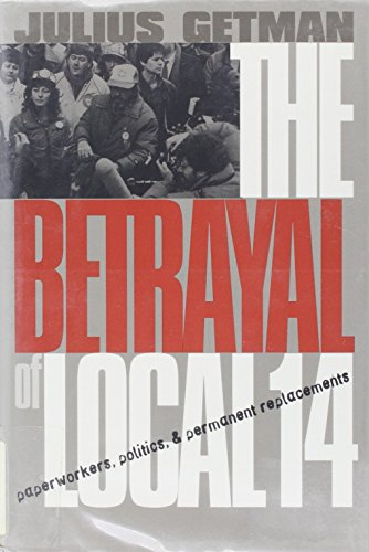 The Betrayal of Local 14: Paperworkers, Politics, and Permanent Replacements (ILR Press Books)