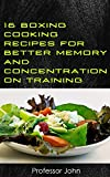 16 BOXING COOKING RECIPES FOR BETTER MEMORY AND CONCENTRATION ON TRAINING: How to improve the work of our brain during boxing training through proper diet (boxing brain food Book 2)