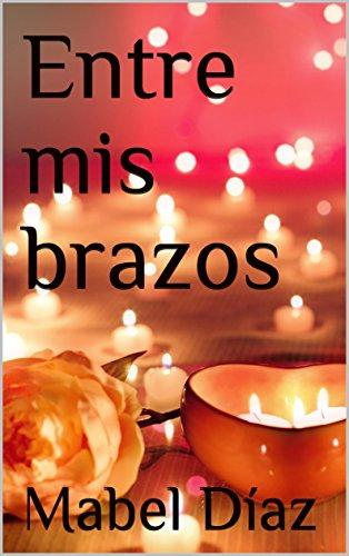 Entre mis brazos (Spanish Edition)