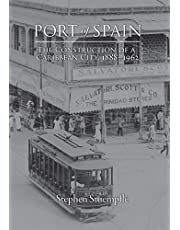 Port of Spain: The Construction of a Caribbean City, 1888-1962