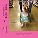 img - for Mommy's Little Helper: Mommy's Little Helper; Teaching a child to help with simple chores teaches productivity, increases their learning abilities, ... (Mommy's Little Helper and More) (Volume 1) book / textbook / text book