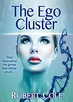 The Ego Cluster: They discovered the genes that define us all... by [Cole, Robert]
