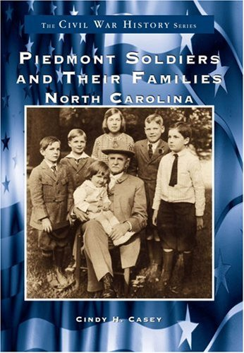 Piedmont Soldiers and Their Families (NC) (The Civil War History Series) (South Carolina President Series)
