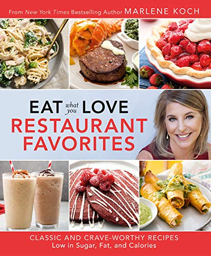 Eat What You Love: Restaurant Favorites: Classic and Crave-Worthy Recipes Low in Sugar, Fat, and Calories by Marlene Koch