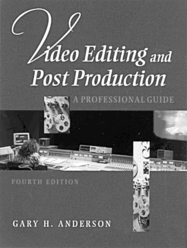Video Editing and Post Production, Fourth Edition: a Professional Guide
