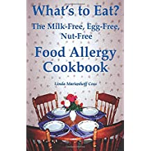 What's to Eat? The Milk-Free, Egg-Free, Nut-Free Food Allergy Cookbook