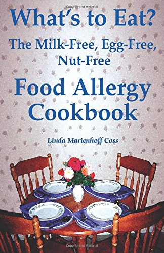 What's to Eat? The Milk-Free, Egg-Free, Nut-Free Food Allergy Cookbook PDF