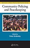 Community Policing and Peacekeeping, Peter N. Grabosky, 1420099736