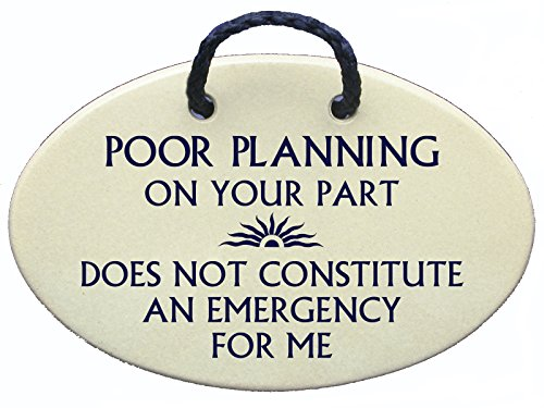 Poor planning on your part does not constitute an emergency for me. Ceramic wall plaques handmade in the USA for over 30 years. (Ceramic Wall Plaque)
