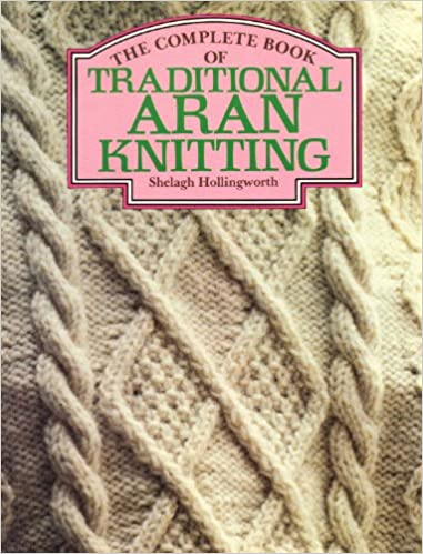 The Complete Book Of Traditional Aran Knitting Amazon Co Uk