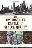 The Smithsonian Castle and the Seneca Quarry, Garrett Peck, 1609499298