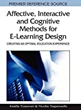 Affective, Interactive, and Cognitive Methods for E-learning Design: Creating an Optimal Education Experience