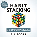 Habit Stacking: 127 Small Changes to Improve Your Health, Wealth, and Happiness | S.J. Scott
