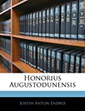 Honorius Augustodunensis (German Edition), Joseph Anton Endres, 114507703X