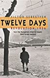 Twelve Days: Revolution 1956. How the Hungarians tried to topple their Soviet masters