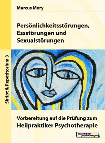 Heilpraktiker Psychotherapie. Mein Weg zum Heilpraktiker Psychotherapie in 6 Bänden: Persönlichkeits-, Schlaf, Ess- und Sexualstörungen