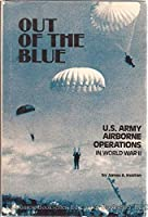 Out of the Blue: U.S. Army Airborne Operations in World War II