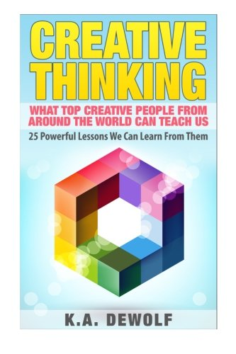 Creative Thinking: What Top Creative People Around the World Can Teach Us