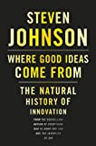 Where Good Ideas Come From, Steven Johnson, 1594487715