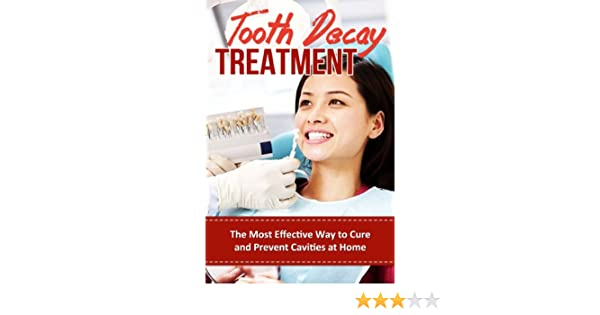Tooth Decay Treatment - The Most Effective Way to Cure and Prevent Cavities  at Home +++Get BONUS Here+++