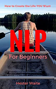 NLP For Beginners: How to Create the Life You Want (NLP ...