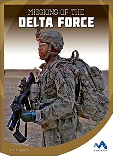 Missions of the Delta Force (Military Special Forces in Action)