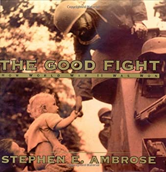 The Good Fight: How World War II Was Won 0689843615 Book Cover