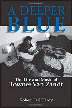 A Deeper Blue: The Life and Music of Townes Van Zandt (North Texas Lives of Musicians Series)