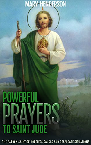 Powerful Prayers To Saint Jude: The Patron Saint of Hopeless Causes and Desperate Situations