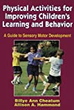 img - for Physical Activities for Improving Children's Learning and Behavior by Billye Ann Cheatum (1999-11-05) book / textbook / text book