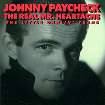 Johnny Paycheck The Real Mr Heartache The Little Darlin Years