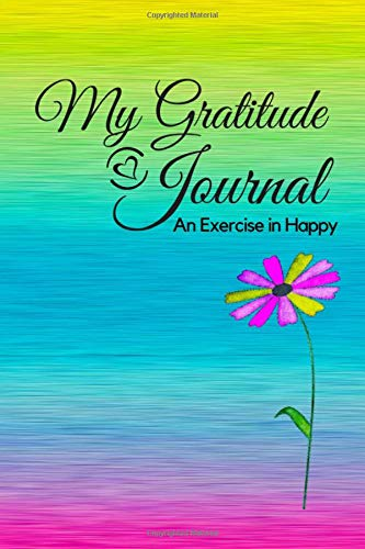 "My Gratitude Journal: An Exercise in Happy; For a Happier, More Positive and Confident Life in Just Minutes a Day! –6""x9"" 126 lined pages, with prompts and quotes; notebook; Paperback; Daisy Gradient"