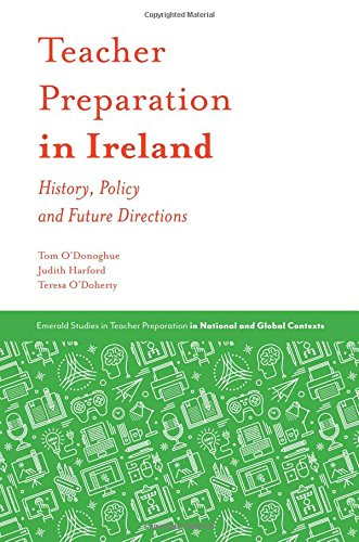 Teacher Preparation in Ireland: History, Policy and Future Directions (Emerald Studies in Teacher Preparation in National and Global Contexts)