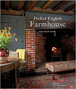 Perfect English Farmhouse Amazoncouk Ros Byam Shaw Jan Baldwin 9781849758789 Books