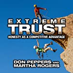 Extreme Trust: Honesty as a Competitive Advantage | Martha Rogers PhD,Don Peppers