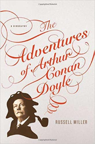The Adventures Of Arthur Conan Doyle A Biography Russell Miller