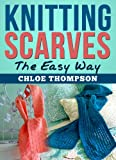 Knitting Scarves From A-Z: Learn How to Knit the Perfect Scarf