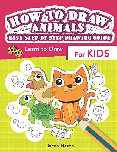 (How To Draw Animals Easy Step By Step Drawing Guide: Learn to Draw For Kids (Drawing Book For)