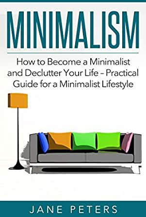 Minimalism how to become a minimalist and declutter your for The simple guide to a minimalist life