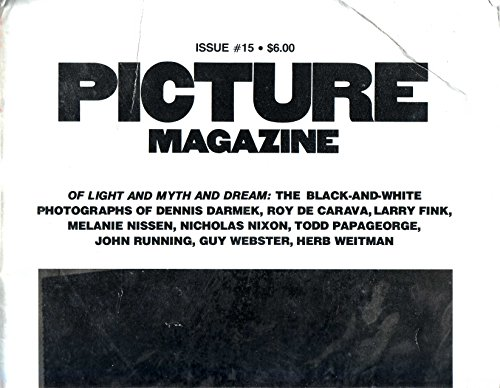 Picture Magazine Issue #15: Of Light and Myth and Dream: The Black-and- White Photographs of Dennis Darmek, Roy de Carava, Larry Fink, Melanie Nissen, Nicholas Nixon, Todd Papageorge, John Rubbing, Guy Webster, Herb Weitman