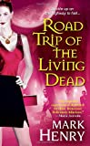 Road Trip of the Living Dead, Mark Henry, 0758225253