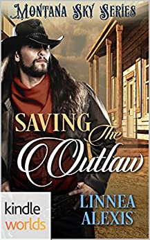 Montana Sky: Saving the Outlaw (Kindle Worlds Novella) by [Alexis, Linnea]