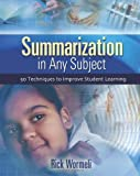 Summarization In Any Subject: 50 Techniques To Improve Student Learning